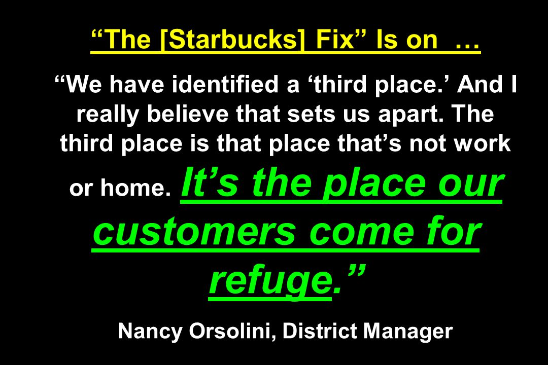 The [Starbucks] Fix Is on … We have identified a 'third place